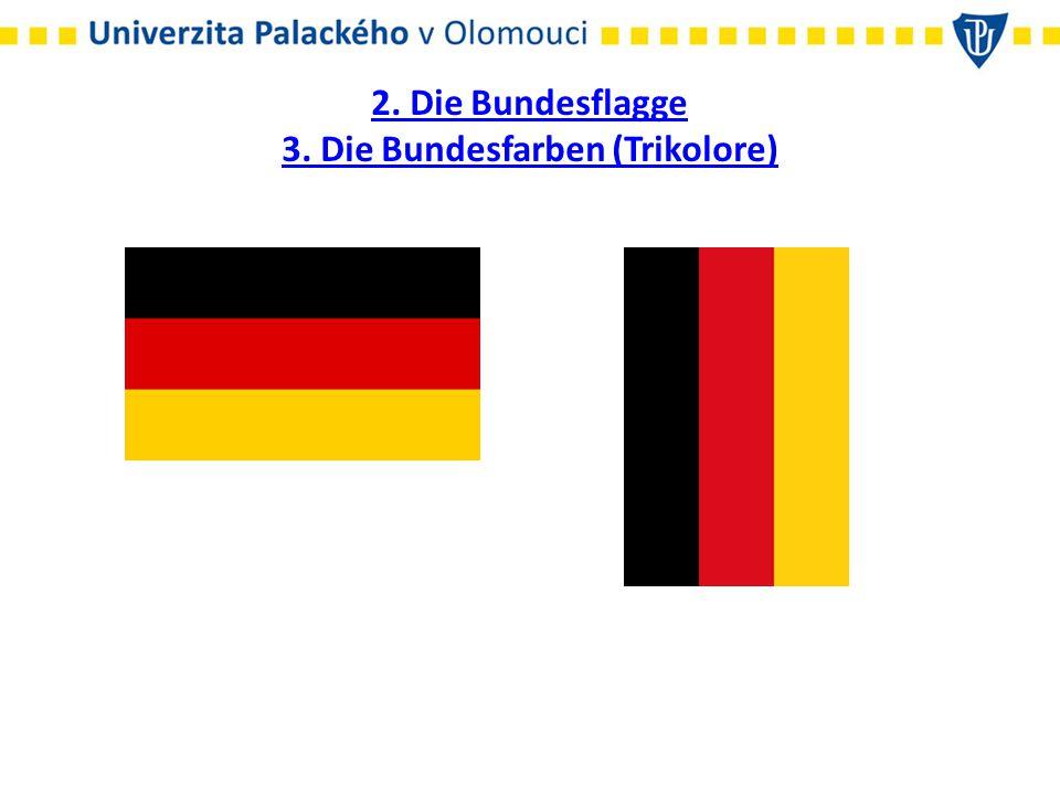 2. Die Bundesflagge 3. Die Bundesfarben (Trikolore)