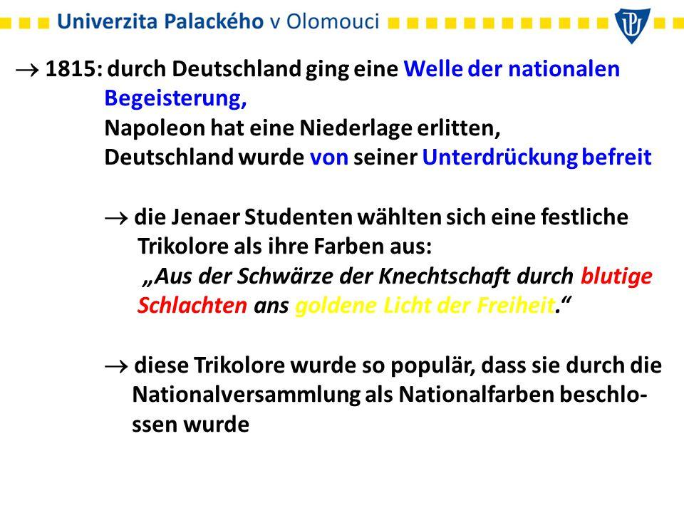  1815: durch Deutschland ging eine Welle der nationalen Begeisterung, Napoleon hat eine Niederlage erlitten, Deutschland wurde von seiner Unterdrücku