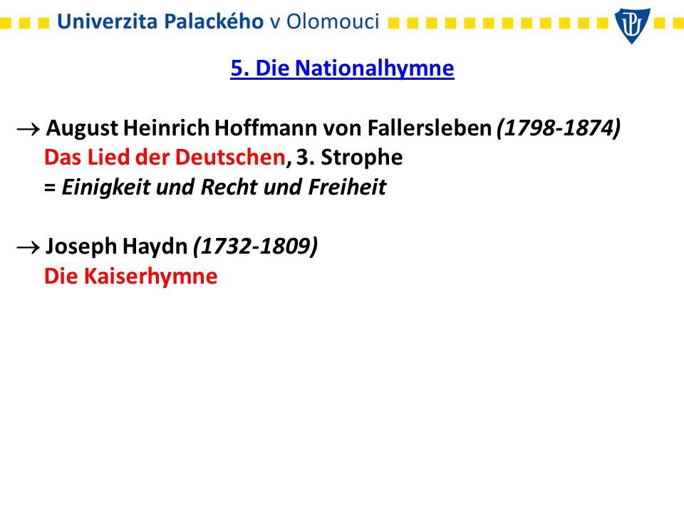 5. Die Nationalhymne  August Heinrich Hoffmann von Fallersleben (1798-1874) Das Lied der Deutschen, 3. Strophe = Einigkeit und Recht und Freiheit  J