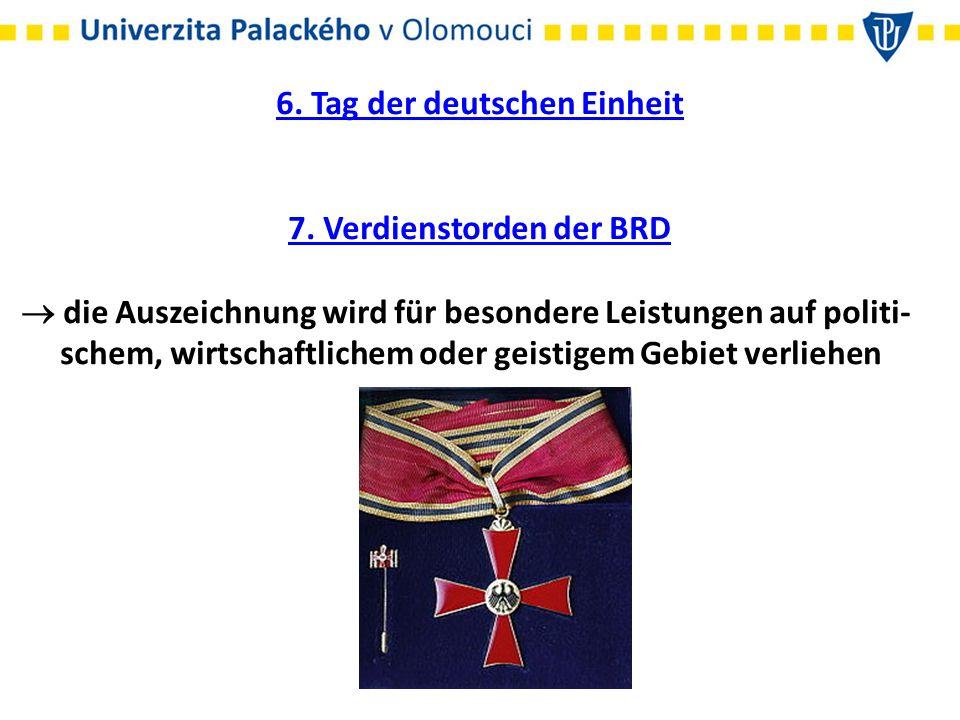 6. Tag der deutschen Einheit 7. Verdienstorden der BRD  die Auszeichnung wird für besondere Leistungen auf politi- schem, wirtschaftlichem oder geist