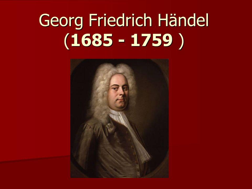 Georg Friedrich Händel (1685 - 1759 )