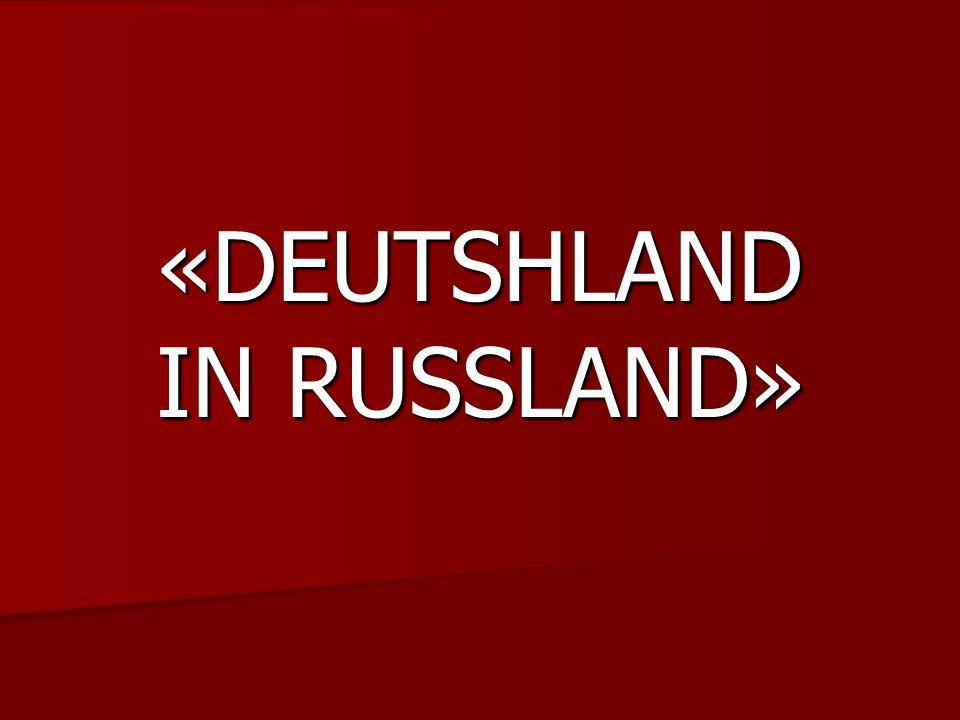 «DEUTSHLAND IN RUSSLAND»