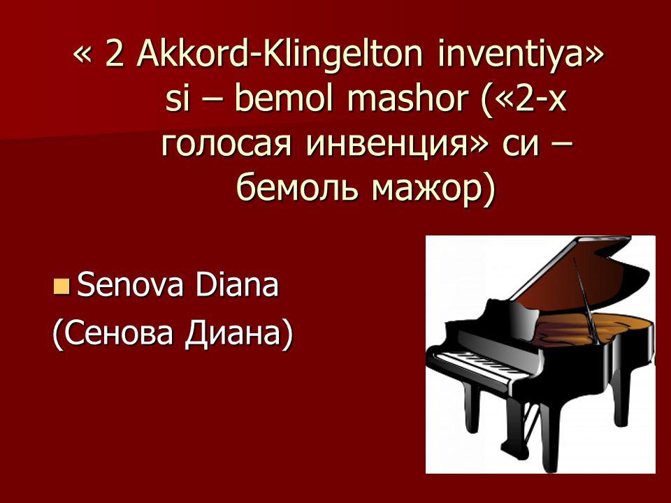 « 2 Akkord-Klingelton inventiya» si – bemol mashor («2-х голосая инвенция» си – бемоль мажор) Senova Diana Senova Diana (Сенова Диана)