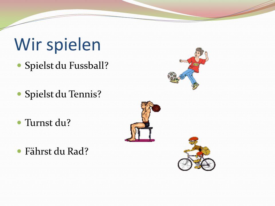 Wir spielen Spielst du Fussball? Spielst du Tennis? Turnst du? Fährst du Rad?