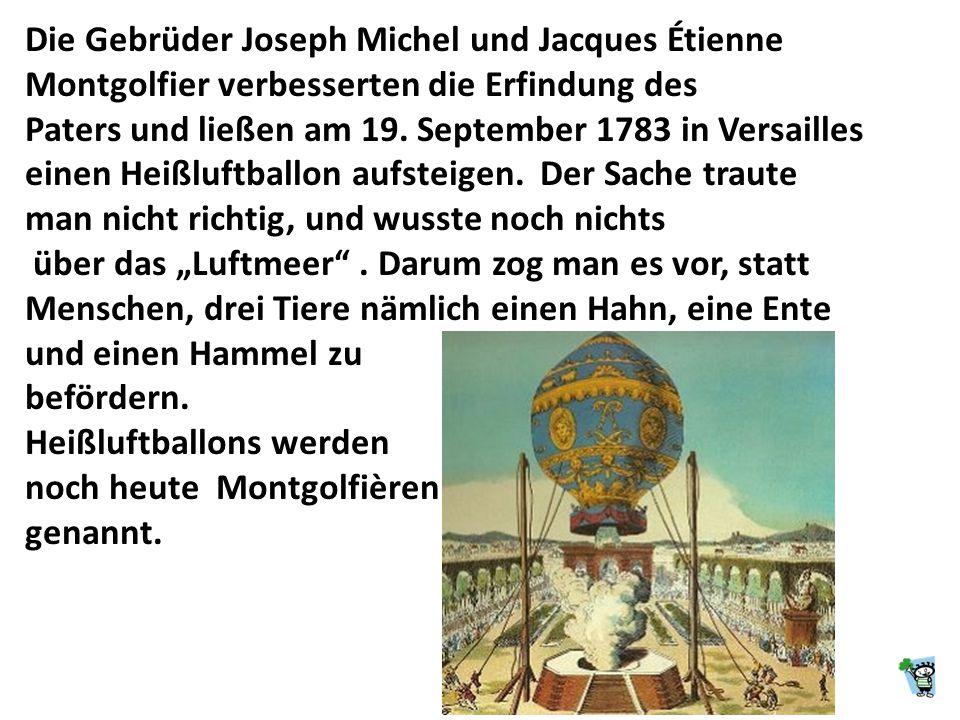 Die Gebrüder Joseph Michel und Jacques Étienne Montgolfier verbesserten die Erfindung des Paters und ließen am 19.