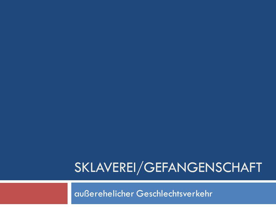 SKLAVEREI/GEFANGENSCHAFT außerehelicher Geschlechtsverkehr