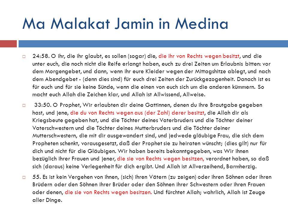 Ma Malakat Jamin in Medina  24:58. O ihr, die ihr glaubt, es sollen (sogar) die, die ihr von Rechts wegen besitzt, und die unter euch, die noch nicht