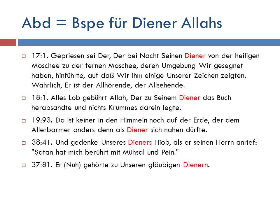 Abd = Bspe für Diener Allahs  17:1. Gepriesen sei Der, Der bei Nacht Seinen Diener von der heiligen Moschee zu der fernen Moschee, deren Umgebung Wir