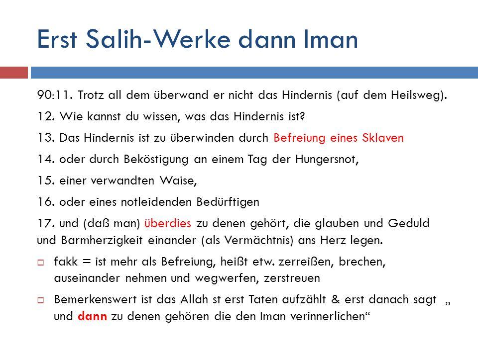 Erst Salih-Werke dann Iman 90:11. Trotz all dem überwand er nicht das Hindernis (auf dem Heilsweg). 12. Wie kannst du wissen, was das Hindernis ist? 1