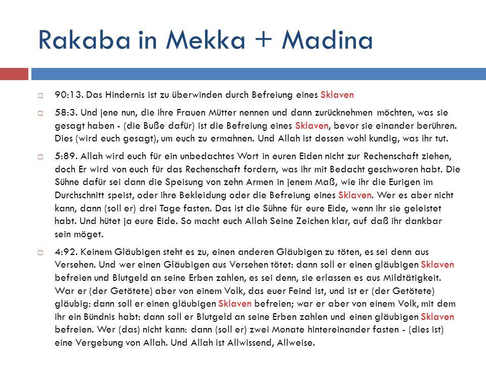 Rakaba in Mekka + Madina  90:13. Das Hindernis ist zu überwinden durch Befreiung eines Sklaven  58:3. Und jene nun, die ihre Frauen Mütter nennen un
