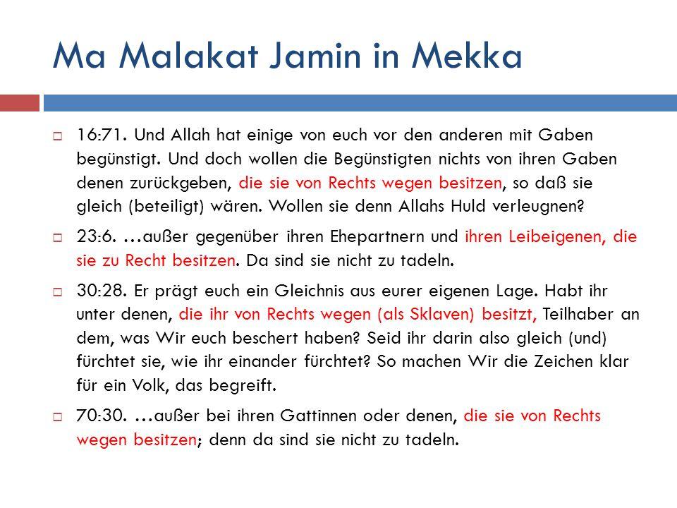 Ma Malakat Jamin in Mekka  16:71. Und Allah hat einige von euch vor den anderen mit Gaben begünstigt. Und doch wollen die Begünstigten nichts von ihr