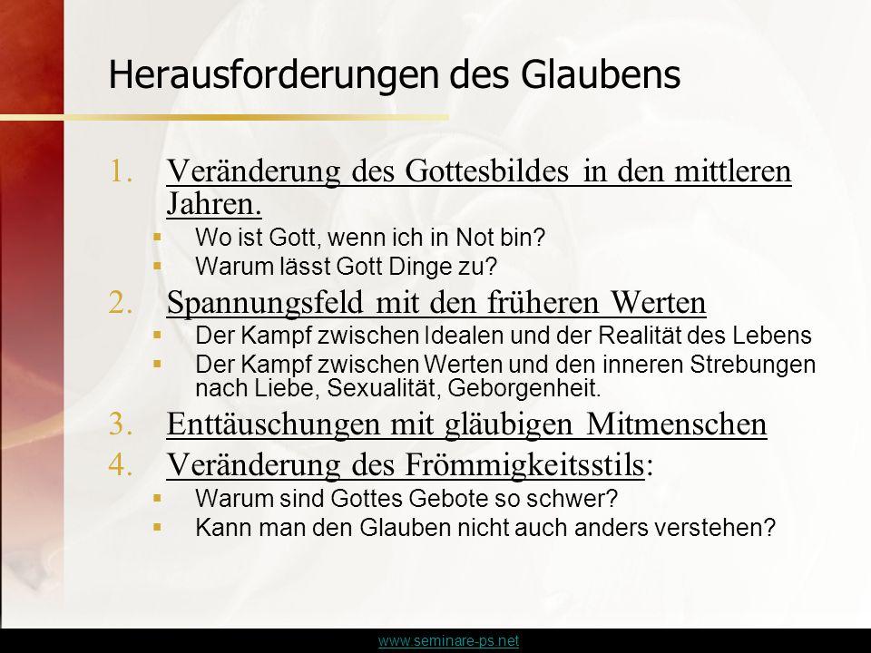 www.seminare-ps.net Herausforderungen des Glaubens 1.Veränderung des Gottesbildes in den mittleren Jahren.