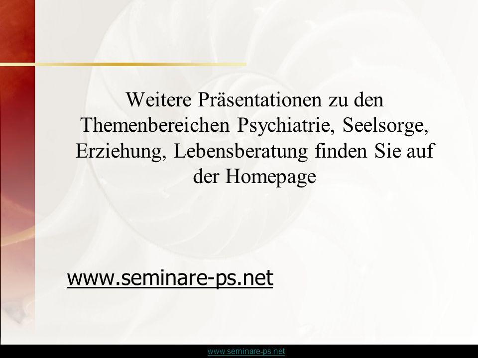www.seminare-ps.net Weitere Präsentationen zu den Themenbereichen Psychiatrie, Seelsorge, Erziehung, Lebensberatung finden Sie auf der Homepage