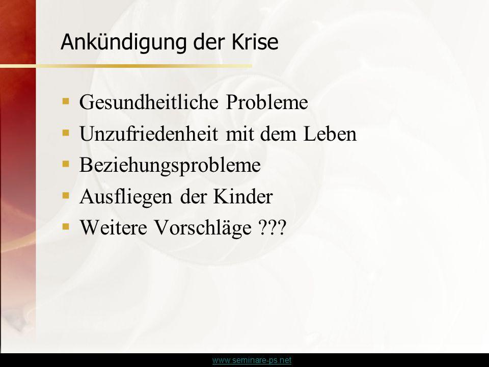 www.seminare-ps.net Ankündigung der Krise  Gesundheitliche Probleme  Unzufriedenheit mit dem Leben  Beziehungsprobleme  Ausfliegen der Kinder  Weitere Vorschläge ???
