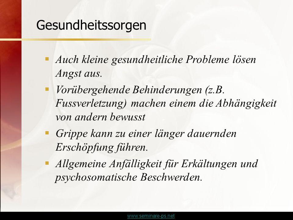 www.seminare-ps.net  Auch kleine gesundheitliche Probleme lösen Angst aus.