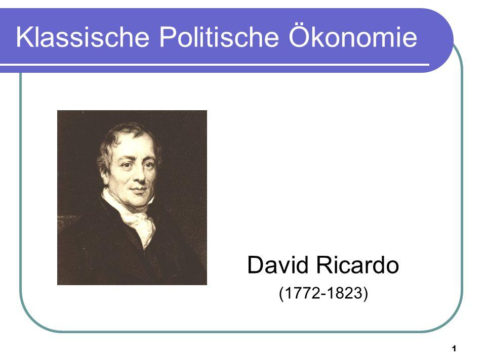 1 Klassische Politische Ökonomie David Ricardo (1772-1823)
