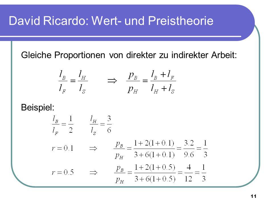 11 David Ricardo: Wert- und Preistheorie Gleiche Proportionen von direkter zu indirekter Arbeit: Beispiel: