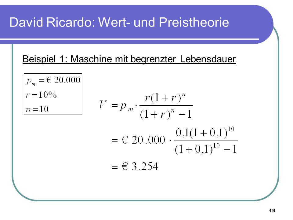 19 David Ricardo: Wert- und Preistheorie Beispiel 1: Maschine mit begrenzter Lebensdauer