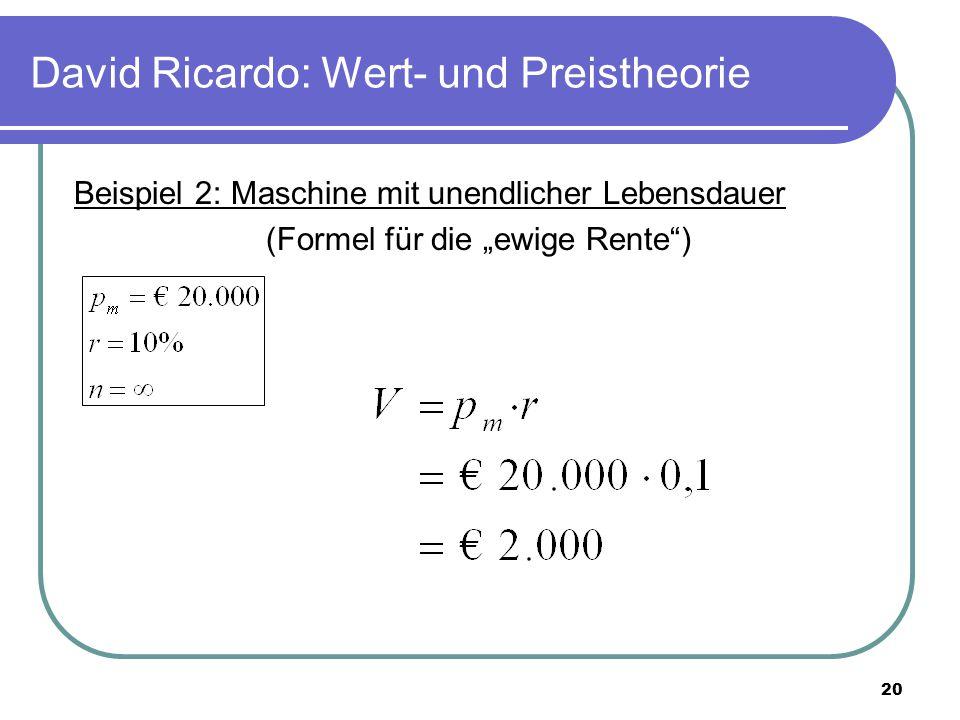 """20 David Ricardo: Wert- und Preistheorie Beispiel 2: Maschine mit unendlicher Lebensdauer (Formel für die """"ewige Rente )"""