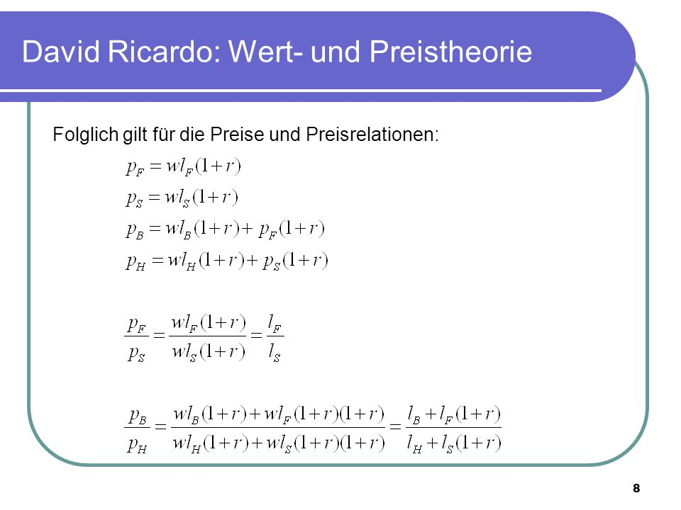 8 David Ricardo: Wert- und Preistheorie Folglich gilt für die Preise und Preisrelationen: