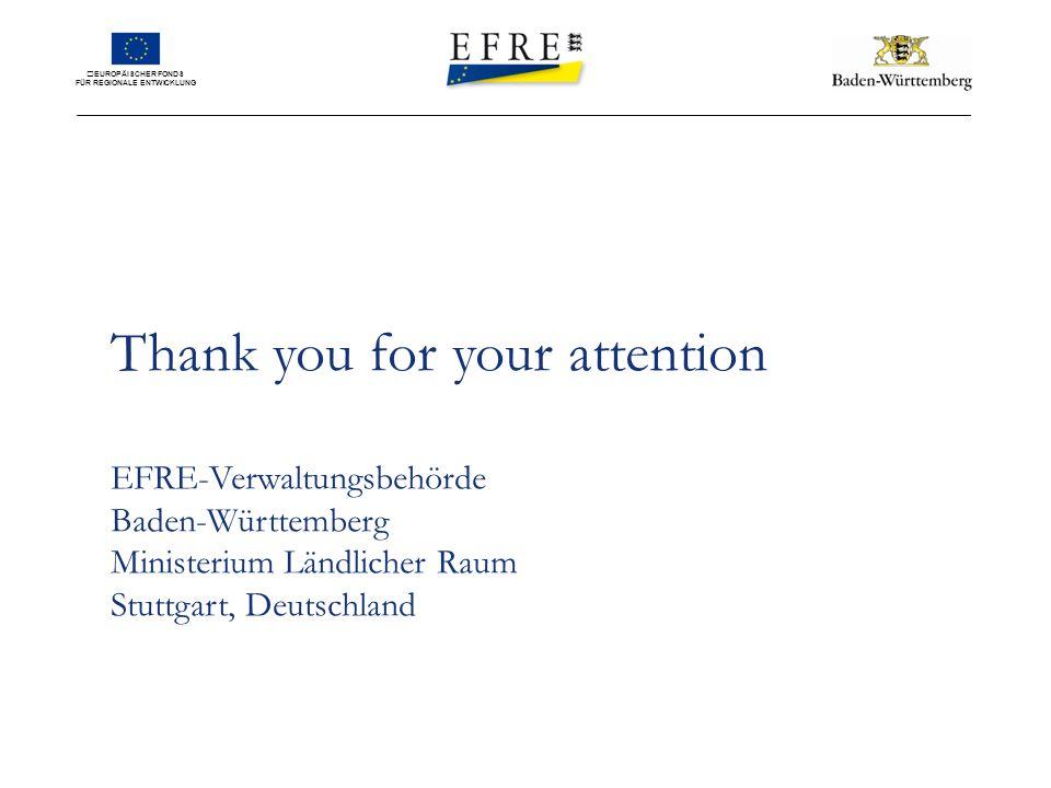 EUROPÄISCHER FONDS FÜR REGIONALE ENTWICKLUNG Thank you for your attention EFRE-Verwaltungsbehörde Baden-Württemberg Ministerium Ländlicher Raum Stuttgart, Deutschland