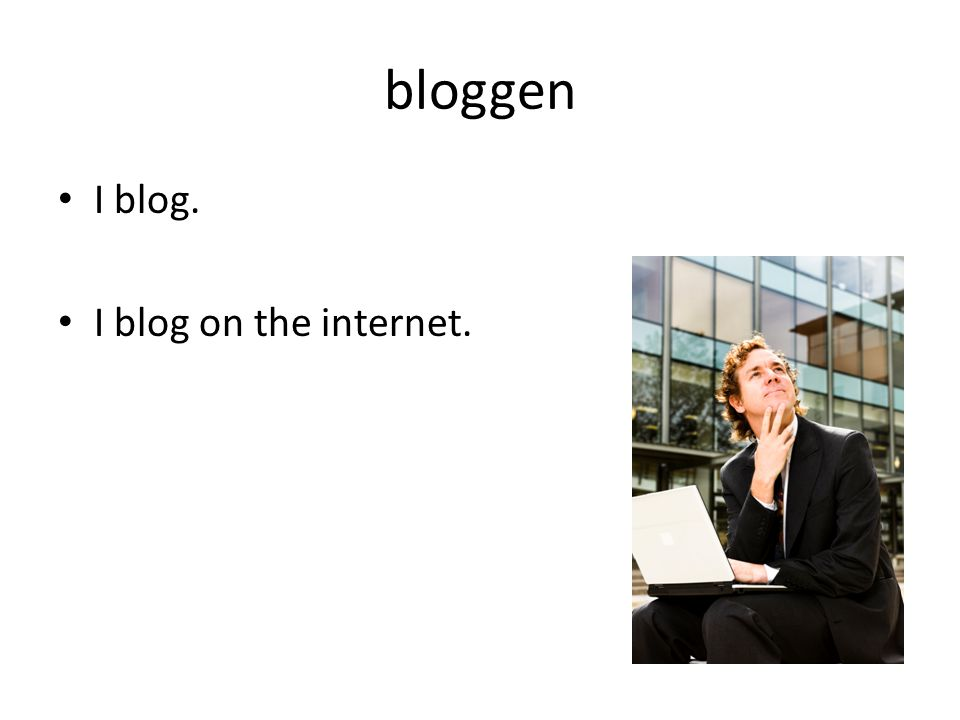 bloggen I blog. I blog on the internet.