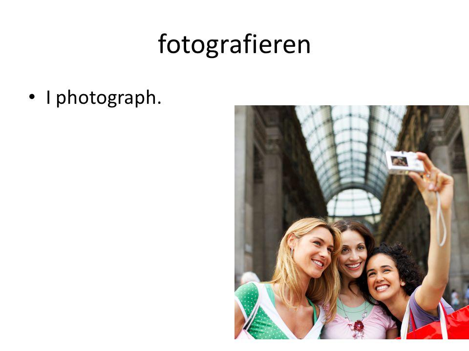 fotografieren I photograph.