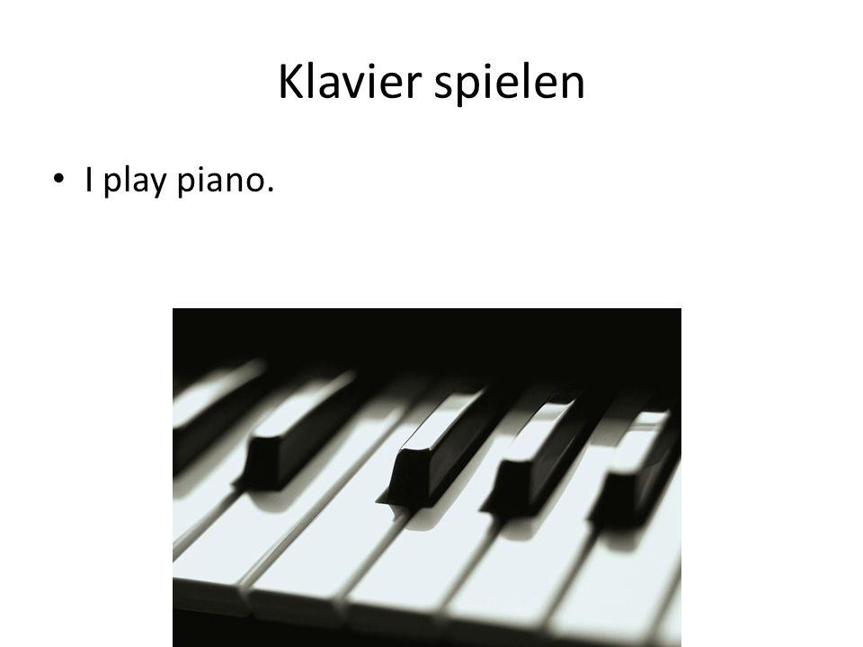 Klavier spielen I play piano.