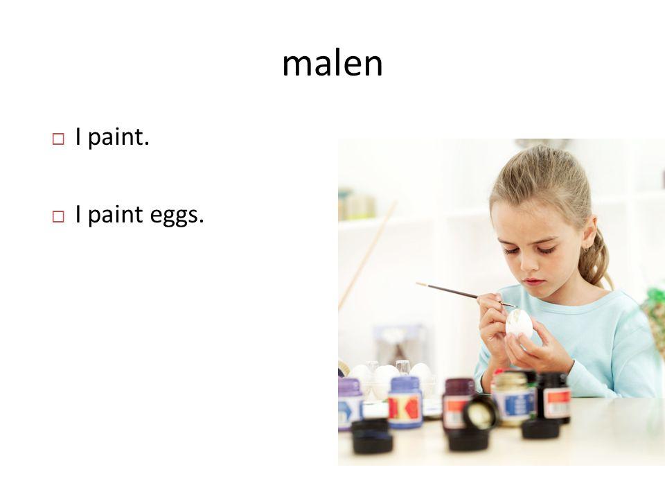 malen  I paint.  I paint eggs.