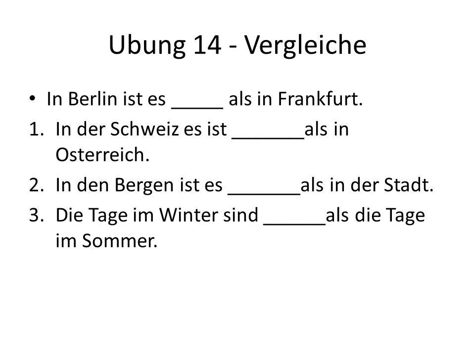 Ubung 14 - Vergleiche In Berlin ist es _____ als in Frankfurt.