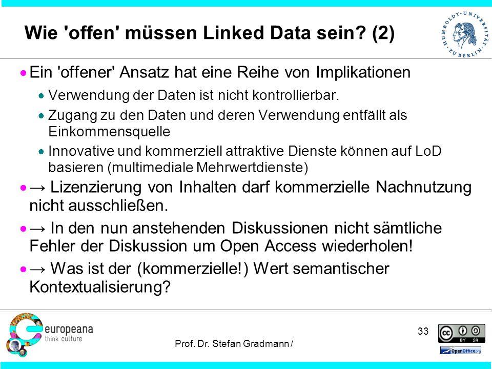 33 Prof.Dr. Stefan Gradmann / Wie offen müssen Linked Data sein.