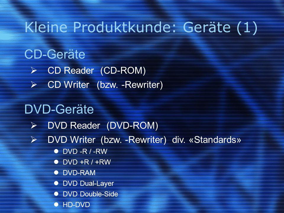 Kleine Produktkunde: Geräte (1) CD-Geräte  CD Reader (CD-ROM)  CD Writer (bzw.