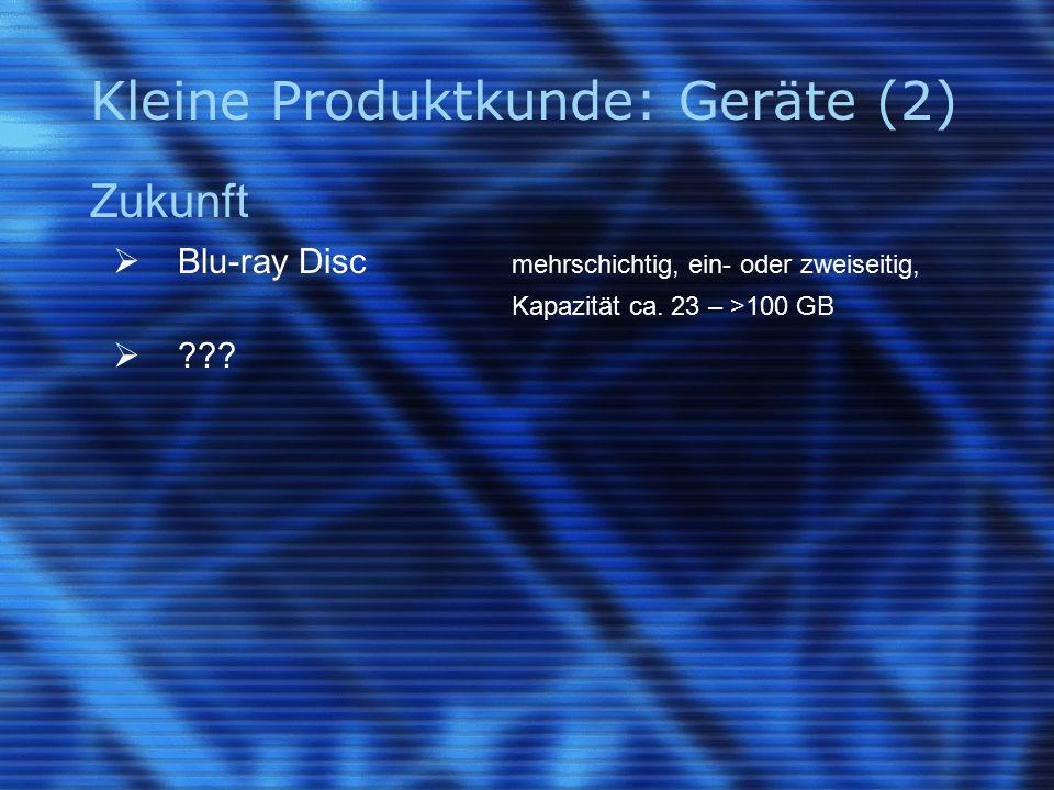 Kleine Produktkunde: Geräte (2) Zukunft  Blu-ray Disc mehrschichtig, ein- oder zweiseitig, Kapazität ca.
