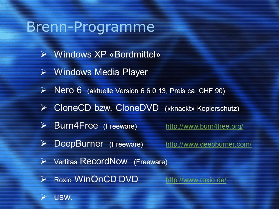 Brenn-Programme  Windows XP «Bordmittel»  Windows Media Player  Nero 6 (aktuelle Version 6.6.0.13, Preis ca.