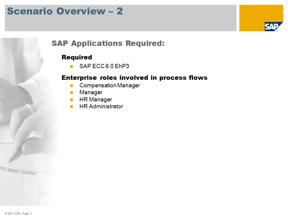 © SAP 2008 / Page 3 Scenario Overview – 2 Required SAP ECC 6.0 EhP3 Enterprise roles involved in process flows Compensation Manager Manager HR Manager