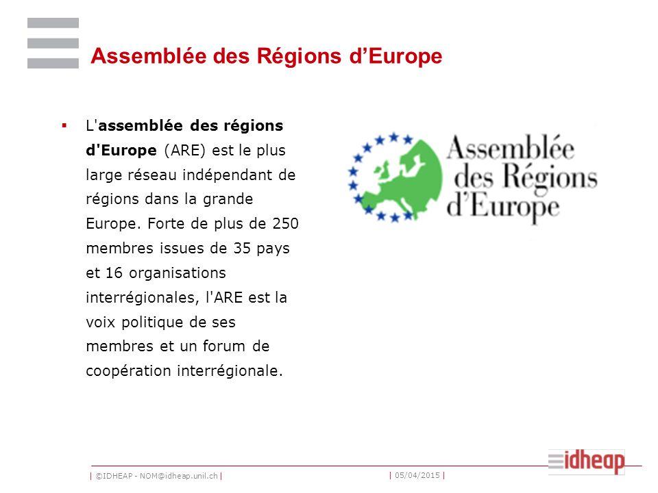 | ©IDHEAP - NOM@idheap.unil.ch | | 05/04/2015 | Assemblée des Régions d'Europe  L assemblée des régions d Europe (ARE) est le plus large réseau indépendant de régions dans la grande Europe.