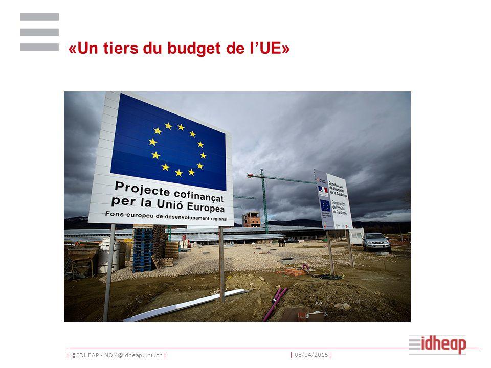 | ©IDHEAP - NOM@idheap.unil.ch | | 05/04/2015 | «Un tiers du budget de l'UE»
