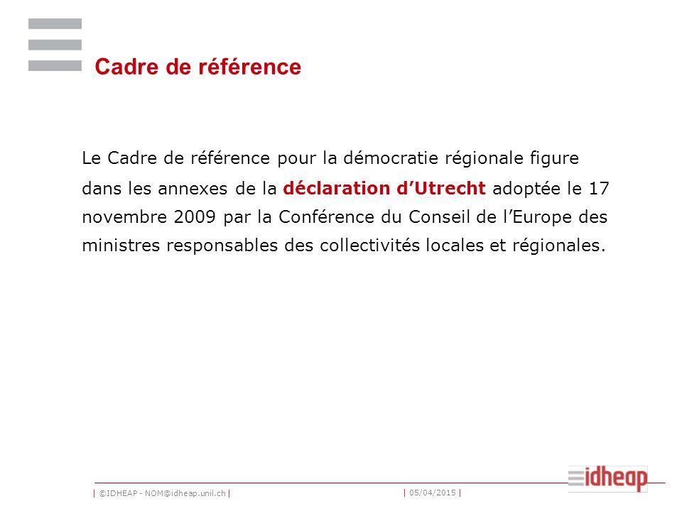 | ©IDHEAP - NOM@idheap.unil.ch | | 05/04/2015 | Cadre de référence Le Cadre de référence pour la démocratie régionale figure dans les annexes de la dé