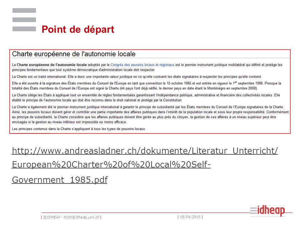 | ©IDHEAP - NOM@idheap.unil.ch | | 05/04/2015 | Point de départ http://www.andreasladner.ch/dokumente/Literatur_Unterricht/ European%20Charter%20of%20Local%20Self- Government_1985.pdf