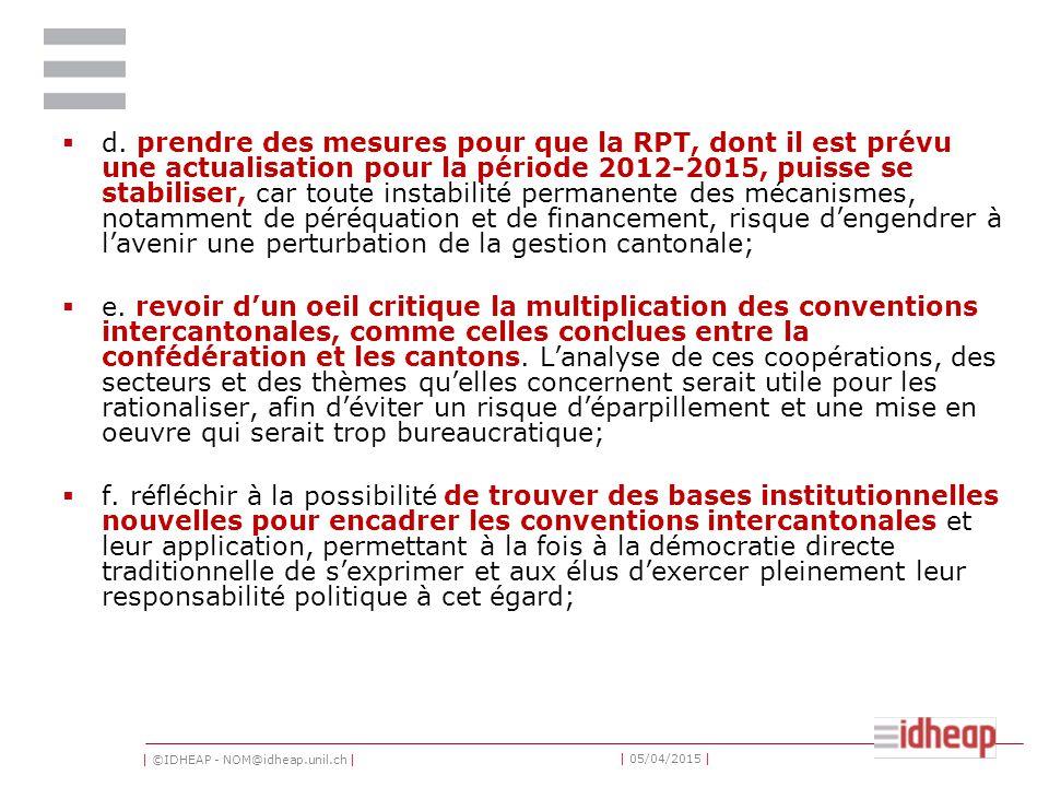 | ©IDHEAP - NOM@idheap.unil.ch | | 05/04/2015 |  d. prendre des mesures pour que la RPT, dont il est prévu une actualisation pour la période 2012-201