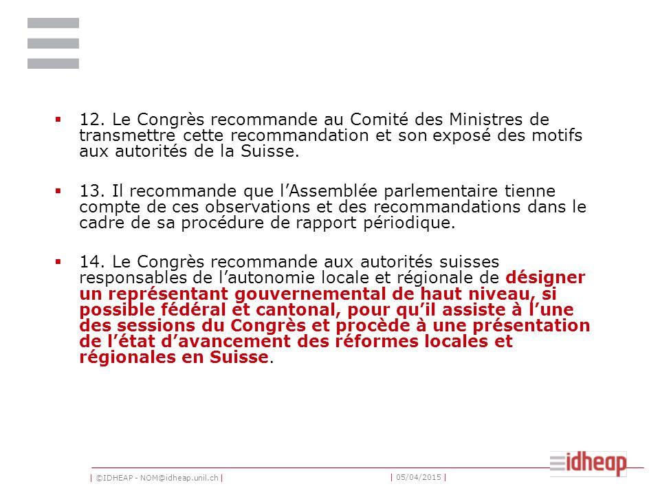 | ©IDHEAP - NOM@idheap.unil.ch | | 05/04/2015 |  12. Le Congrès recommande au Comité des Ministres de transmettre cette recommandation et son exposé