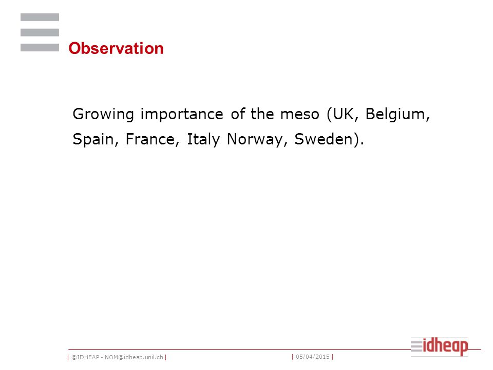 | ©IDHEAP - NOM@idheap.unil.ch | | 05/04/2015 | Observation Growing importance of the meso (UK, Belgium, Spain, France, Italy Norway, Sweden).