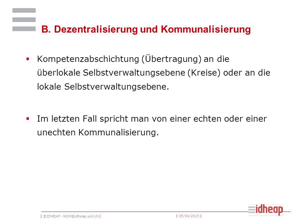 | ©IDHEAP - NOM@idheap.unil.ch | | 05/04/2015 | B. Dezentralisierung und Kommunalisierung  Kompetenzabschichtung (Übertragung) an die überlokale Selb