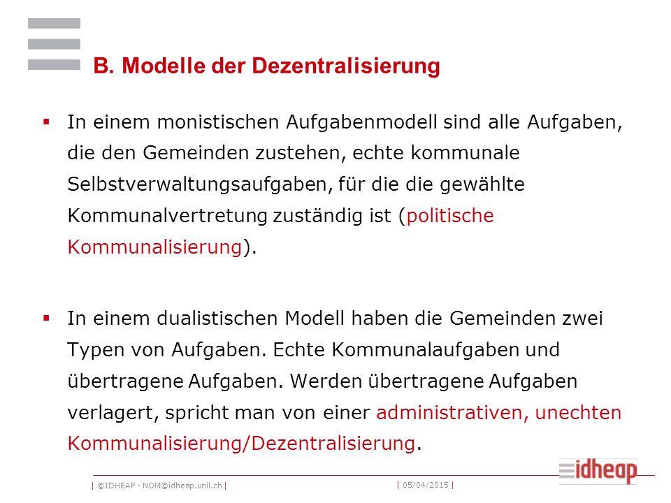 | ©IDHEAP - NOM@idheap.unil.ch | | 05/04/2015 | B. Modelle der Dezentralisierung  In einem monistischen Aufgabenmodell sind alle Aufgaben, die den Ge