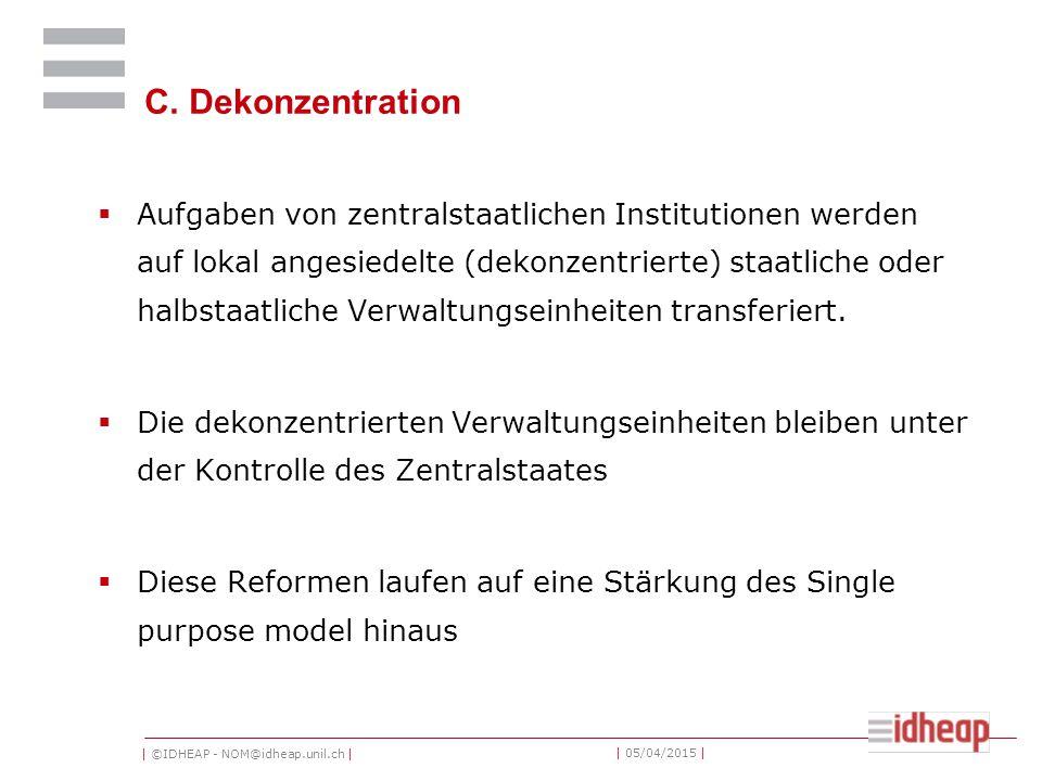 | ©IDHEAP - NOM@idheap.unil.ch | | 05/04/2015 | C. Dekonzentration  Aufgaben von zentralstaatlichen Institutionen werden auf lokal angesiedelte (deko
