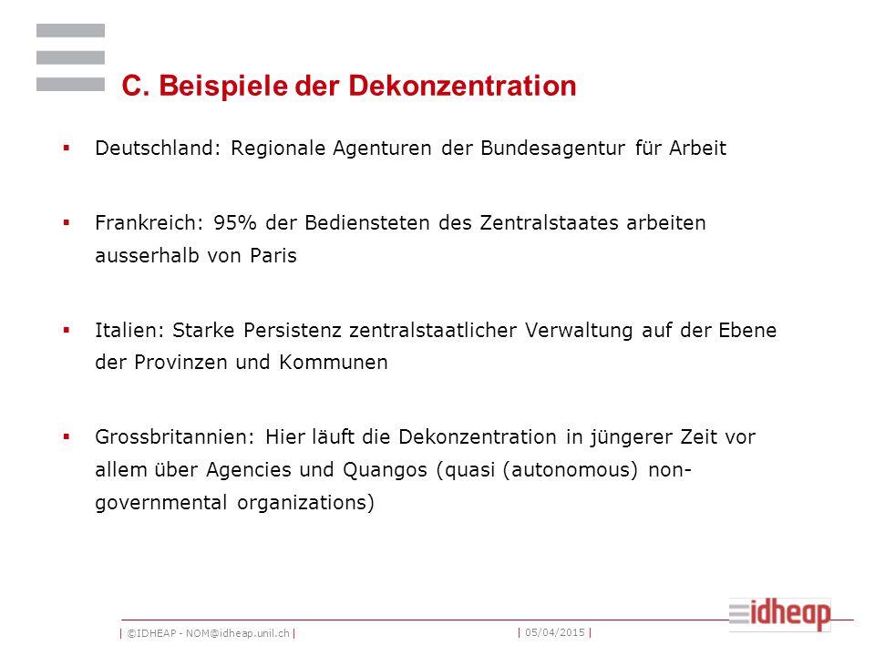 | ©IDHEAP - NOM@idheap.unil.ch | | 05/04/2015 | C. Beispiele der Dekonzentration  Deutschland: Regionale Agenturen der Bundesagentur für Arbeit  Fra