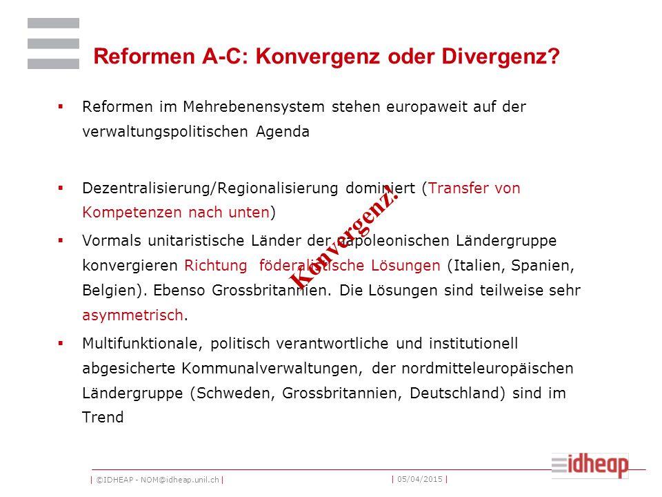 | ©IDHEAP - NOM@idheap.unil.ch | | 05/04/2015 | Reformen A-C: Konvergenz oder Divergenz?  Reformen im Mehrebenensystem stehen europaweit auf der verw