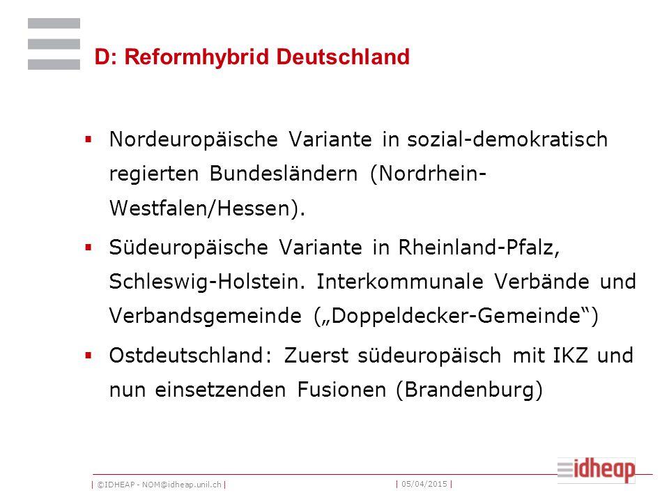 | ©IDHEAP - NOM@idheap.unil.ch | | 05/04/2015 | D: Reformhybrid Deutschland  Nordeuropäische Variante in sozial-demokratisch regierten Bundesländern (Nordrhein- Westfalen/Hessen).
