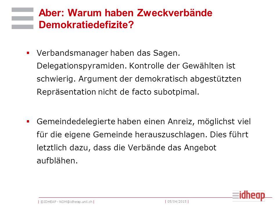 | ©IDHEAP - NOM@idheap.unil.ch | | 05/04/2015 | Aber: Warum haben Zweckverbände Demokratiedefizite.