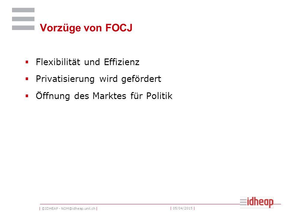 | ©IDHEAP - NOM@idheap.unil.ch | | 05/04/2015 | Vorzüge von FOCJ  Flexibilität und Effizienz  Privatisierung wird gefördert  Öffnung des Marktes für Politik